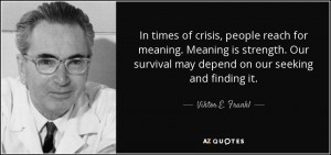 quote-in-times-of-crisis-people-reach-for-meaning-meaning-is-strength-our-survival-may-depend-viktor-e-frankl-133-46-31