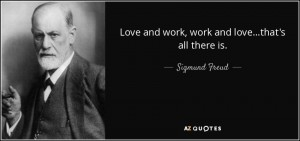 quote-love-and-work-work-and-love-that-s-all-there-is-sigmund-freud-53-12-17